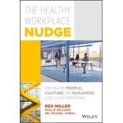 The Healthy Workplace Nudge: How Healthy People, Culture, and Buildings Lead to High Performance, Hardcover