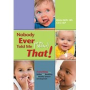 Nobody Ever Told Me (or My Mother) That!: Everything from Bottles and Breathing to Healthy Speech Development, Paperback/Diane Bahr