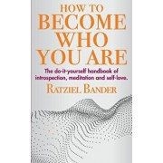 How to Become Who You Are: The Do-It-Yourself Handbook of Introspection, Meditation and Self-Love, Paperback/Ratziel Bander