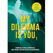 My Dilemma is you/Cristina Chiperi