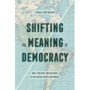 Shifting the Meaning of Democracy: Race, Politics, and Culture in the United States and Brazil, Paperback/Jessica Lynn Graham