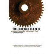 The Shock of the Old: Technology and Global History Since 1900, Paperback/David Edgerton