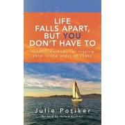 Life Falls Apart, But You Don't Have to: Mindful Methods for Staying Calm in the Midst of Chaos, Paperback/Julie Potiker