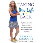 Taking My Life Back: My Story of Faith, Determination, and Surviving the Boston Marathon Bombing, Hardcover