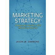 Marketing Strategy: A Beginner's Guide to B2B Marketing Success, Paperback/Jason W. Simmons