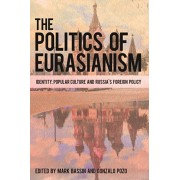 Politics of Eurasianism. Identity, Popular Culture and Russia's Foreign Policy, Paperback/***
