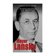 Meyer Lansky: The Infamous Life and Legacy of the Mob's Accountant, Paperback/Charles River Editors