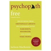 Psychopath Free: Recovering from Emotionally Abusive Relationships with Narcissists, Sociopaths, and Other Toxic People, Paperback