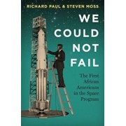 We Could Not Fail: The First African Americans in the Space Program, Paperback/Richard Paul