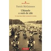 Ultimele o suta de zile. Un roman despre sfarsitul comunismului in Romania/Patrick McGuinness