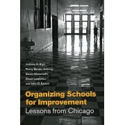 Organizing Schools for Improvement by Anthony S. Bryk & Penny Bende...