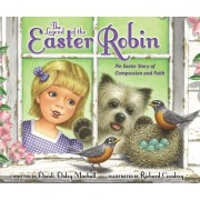 The Legend of the Easter Robin: An Easter Story of Compassion and Faith