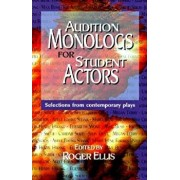 Audition Monologs for Student Actors: Selections from Contemporary Plays, Paperback/Roger Ellis
