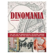 Dinomania - The Lost Art of Winsor McCay, the Secret Origins of King Kong, and the Urge to Destroy New York (Merkl Ulrich)(Cartonat) (9781606998403)