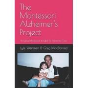 The Montessori Alzheimer's Project: Bringing Montessori Insights to Dementia Care, Paperback/Greg MacDonald