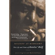 Moanin' at Midnight: The Life and Times of Howlin' Wolf, Paperback/James Segrest