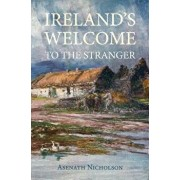 Ireland's Welcome to the Stranger: Or, an Excursion Through Ireland, in 1844 & 1845, for the Purpose of Personally Investigating the Condition of the, Paperback/Asenath Nicholson