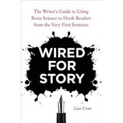 Wired for Story: The Writer's Guide to Using Brain Science to Hook Readers from the Very First Sentence, Paperback/Lisa Cron