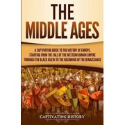 The Middle Ages: A Captivating Guide to the History of Europe, Starting from the Fall of the Western Roman Empire Through the Black Dea, Paperback/Captivating History