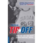Tip-Off: How the 1984 NBA Draft Changed Basketball Forever, Paperback/Filip Bondy