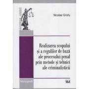 Realizarea scopului si a regulilor de baza ale procesului penal prin metode si tehnici ale criminalisticii