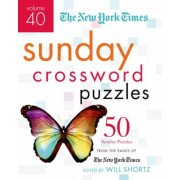 The New York Times Sunday Crossword Puzzles, Volume 40: 50 Sunday Puzzles from the Pages of the New York Times, Paperback