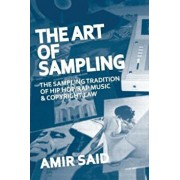 The Art of Sampling: The Sampling Tradition of Hip Hop/Rap Music and Copyright Law, Paperback/Amir Said