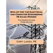 Spin-Up for the Electrical and Computer Engineering PE Exam (Power): Five Sample Exams Third Edition, Paperback/Cory Lanza Pe