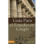 Guia Para el Estudio en Grupo = The Home Cell Group Study Guide, Paperback/David Yonggi Cho