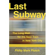 Last Subway: The Long Wait for the Next Train in New York City, Hardcover/Philip Mark Plotch