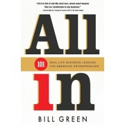 All in: 101 Real Life Business Lessons for Emerging Entrepreneurs, Paperback/Bill Green