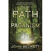 The Path of Paganism: An Experience-Based Guide to Modern Pagan Practice, Paperback/John Beckett
