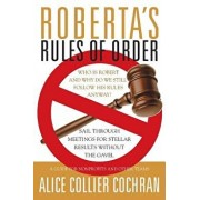 Roberta's Rules of Order: Sail Through Meetings for Stellar Results Without the Gavel: A Guide for Nonprofits and Other Teams, Paperback/Alice Collier Cochran
