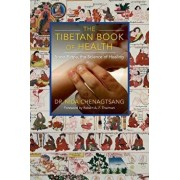 The Tibetan Book of Health: Sowa Rigpa, the Science of Healing, Paperback/Nida Chenagtsang