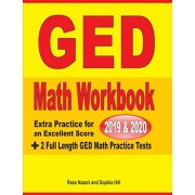 GED Math Workbook 2019 & 2020: Extra Practice for an Excellent Score + 2 Full Length GED Math Practice Tests, Paperback/Reza Nazari