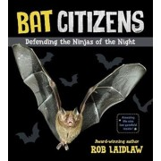 Bat Citizens: Defending the Ninjas of the Night, Paperback/Rob Laidlaw