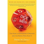 Of Dice and Men: The Story of Dungeons & Dragons and the People Who Play It, Paperback/David M. Ewalt