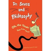 Dr. Seuss and Philosophy: Oh, the Thinks You Can Think!, Paperback/Jacob M. Held