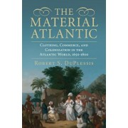 The Material Atlantic: Clothing, Commerce, and Colonization in the Atlantic World, 1650-1800, Hardcover/Robert S. Duplessis