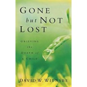 Gone But Not Lost: Grieving the Death of a Child, Paperback/David W. Wiersbe