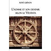 L'Homme Et Son Devenir Selon Le Vedanta, Paperback/Rene Guenon