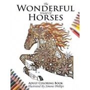 The Wonderful World of Horses - Adult Coloring & Colouring Book, Paperback/Phillips Simone