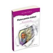 Platon pentru visatori - 80 de pastile de filosofie cotidiana pentru a-ti transforma cele mai bune idei in realitate/Allan Percy