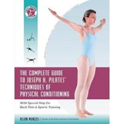 The Complete Guide to Joseph H. Pilates' Techniques of Physical Conditioning: With Special Help for Back Pain and Sports Training, Hardcover/Allan Menezes
