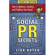Social PR Secrets: How to Optimize, Socialize, and Publicize Your Brand 2018, Paperback/Lisa Buyer