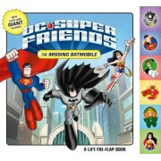 DC Super Friends: The Missing Batmobile: A Lift-The-Flap Book, Hardcover