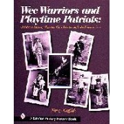 Wee Warriors and Playtime Patriots: Children's Military Regalia: Civil War Era through the Vietnam Period Nancy Griffith