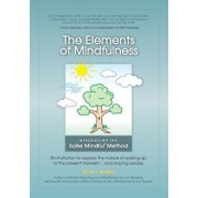 The Elements of Mindfulness: An Invitation to Explore the Nature of Waking Up to the Present Moment . . . and Staying Awake, Paperback/Scott L. Rogers