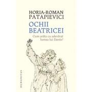 Ochii Beatricei. Cum arata cu adevarat lumea lui Dante?/Horia-Roman Patapievici