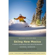 Skiing New Mexico: A Guide to Snow Sports in the Land of Enchantment, Paperback